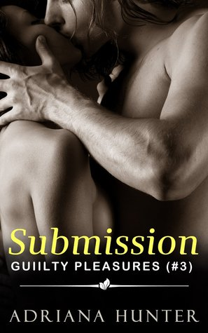 Submission (Guilty Pleasures, #3)