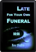Late For Your Own Funeral  by  Ken Shakin
