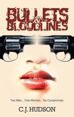 Bullets and Bloodlines (Bullets and Bloodlines, #1) C.J. Hudson