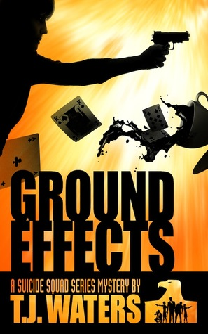 Ground Effects (The Suicide Squad, # 2)  by  T.J Waters