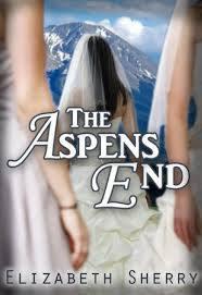 The Aspens End (The Aspen, #4)  by  Elizabeth Sherry
