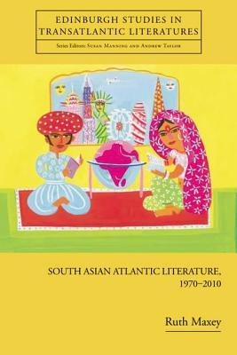 South Asian Atlantic Literature, 1970-2010 Ruth Maxey