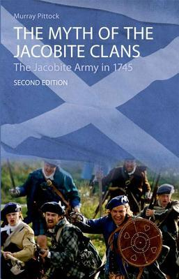 The Myth of the Jacobite Clans: The Jacobite Army in 1745 Murray Pittock