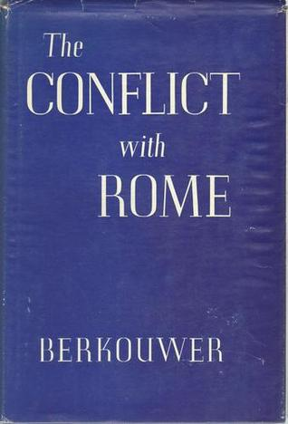 The Conflict with Rome G.C. Berkouwer