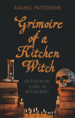 Grimoire of a Kitchen Witch by Rachel Patterson