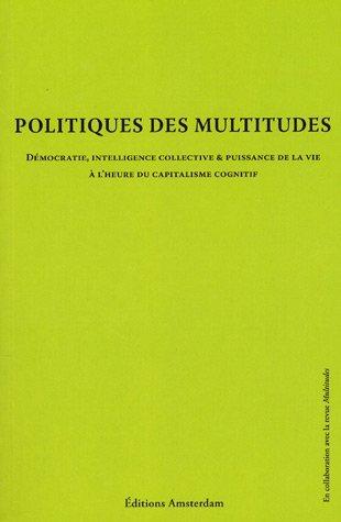 Politique des multitudes - Démocratie, intelligence collective et puissance de la vie à lheure du capitalisme cognitif  by  Yann Moulier-Boutang