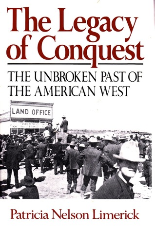 The Legacy of Conquest: The Unbroken Past of the American West by Patricia Nelson Limerick (cover art)
