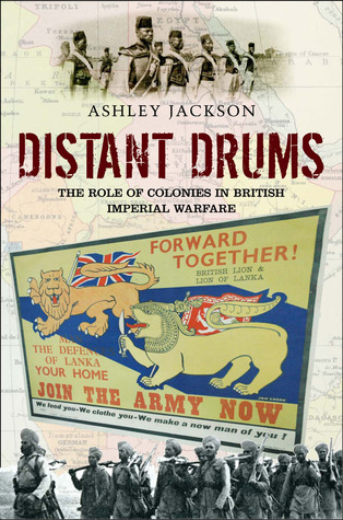 Distant Drums: The Role of Colonies in British Imperial Warfare Ashley Jackson