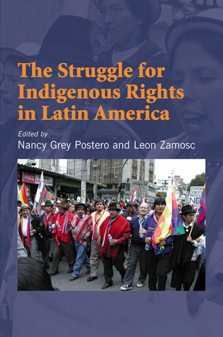 The Struggle for Indigenous Rights in Latin America Nancy Grey Postero