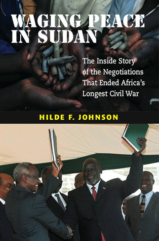 Waging Peace in Sudan: The Inside Story of the Negotiations That Ended Africas Longest Civil War  by  Hilde Johnson