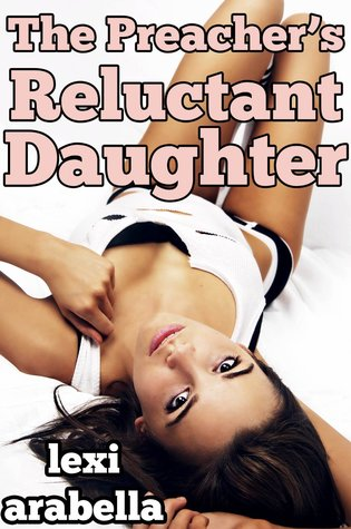 The Preachers Reluctant Daughter  by  Lexi Arabella