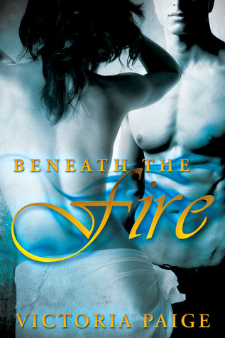 Beneath the Fire by Victoria Paige