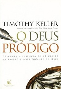 O Deus Pródigo  by  Timothy Keller
