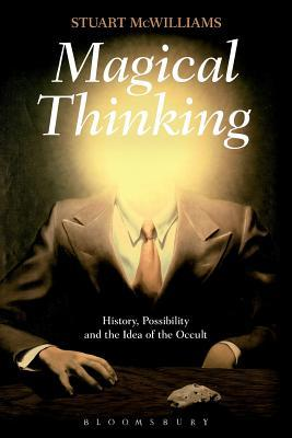 Magical Thinking: History, Possibility and the Idea of the Occult Stuart McWilliams