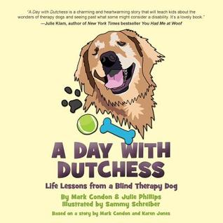A Day with Dutchess: Life Lessons from a Blind Therapy Dog Mark Condon