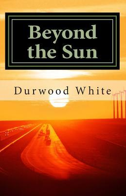Beyond the Sun  by  Durwood White