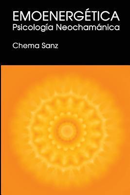 Emoenergetica, Psicologia Neochamanica  by  Chema Sanz