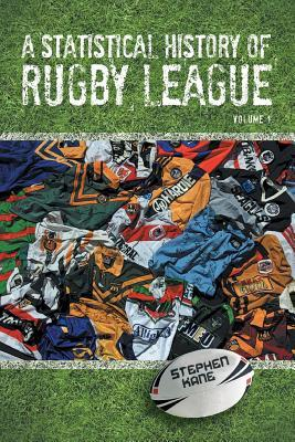 A Statistical History of Rugby League - Volume I Stephen Kane