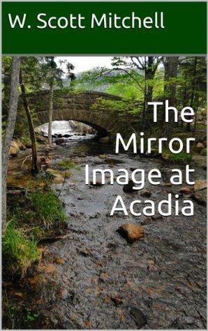 The Mirror Image at Acadia W. Scott Mitchell