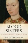 Blood Sisters:  The Women Behind The War Of The Roses
