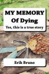 Mi Memoria de La Muerte: Si Es Una Historia Real  by  Erik Bruno