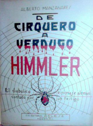 Himmler, De Cirquero a Verdugo  by  Alberto Manzanares