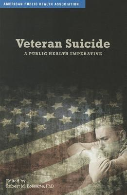 Veteran Suicide: A Public Health Imperative  by  Robert M Bossarte