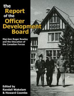 The Report of the Officer Development Board: Maj-Gen Roger Rowley and the Education of the Canadian Forces  by  Randall Wakelam