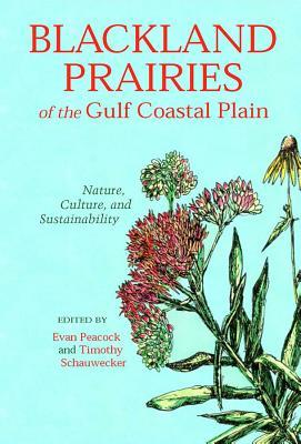 Blackland Prairies of the Gulf Coastal Plain: Nature, Culture, and Sustainability Evan Peacock