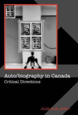 Auto/Biography in Canada: Critical Directions  by  Julie Rak
