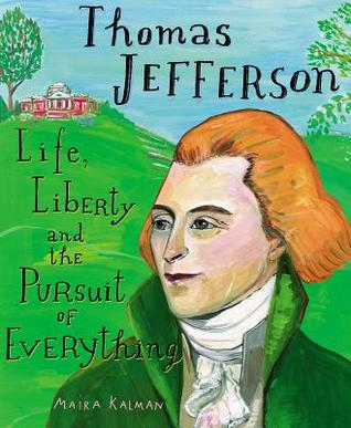 Thomas Jefferson: Life, Liberty and the Pursuit of Everything - Maira Kalman