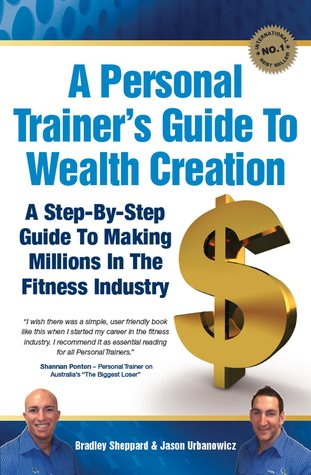 A Personal Trainers Guide to Wealth Creation  by  Bradley Sheppard