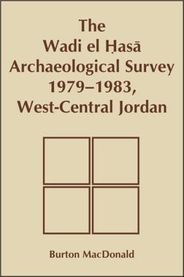 Wadi El Hasa Archaeological Survey 1979-1931, West-Central Jordan  by  Burton MacDonald