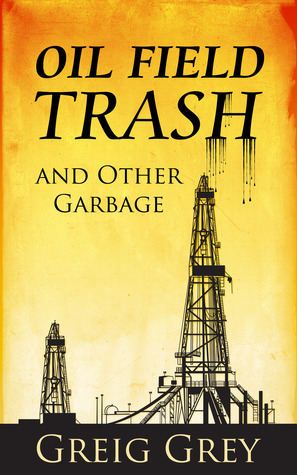 Oil Field Trash and Other Garbage Greig Grey