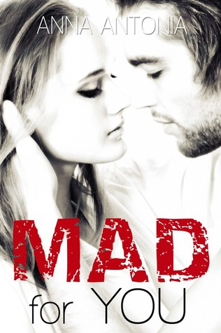 Mad For You (Mad, Bad, and Dangerous to Love, #1)