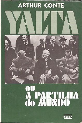 Yalta ou a Partilha do Mundo Arthur Conte