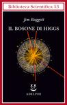 Il bosone di Higgs: L'invenzione e la scoperta della «particella di Dio»