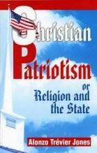 Christian Patriotism, Or, Religion and the State  by  Alonzo Trevier Jones