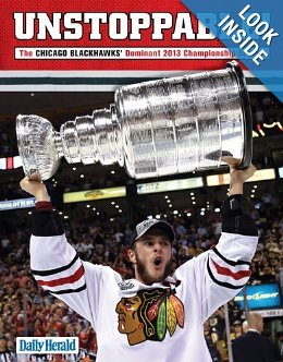 Unstoppable The Chicago Blackhawks Dominant 2013 Championship Season  by  The Daily Herald