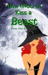 How (Not) to Kiss a Beast (Cindy Eller, #3)