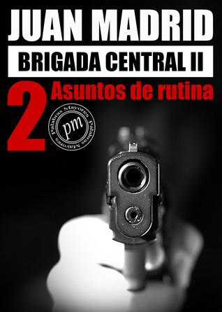 Brigada Central 2: Asuntos de Rutina Juan Madrid