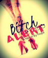 Bitch Alert! by Hope Mary Grace