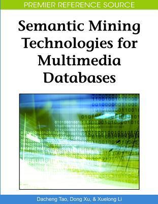 Semantic Mining Technologies for Multimedia Databases Dacheng Tao