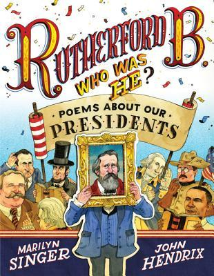 Rutherford B., Who Was He?: Poems About Our Presidents (2013)