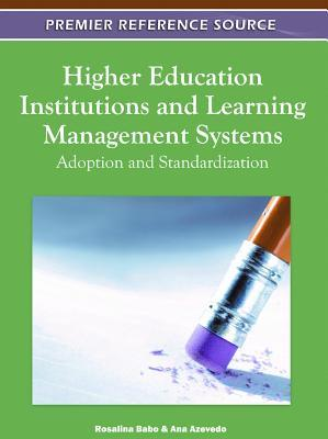 Higher Education Institutions And Learning Management Systems: Adoption And Standardization  by  Rosalina Babo