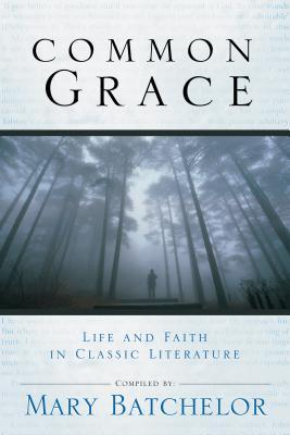 Common Grace: Life And Faith in Classic Literature Mary Batchelor