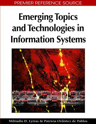 Emerging Topics and Technologies in Information Systems  by  Miltiadis D. Lytras
