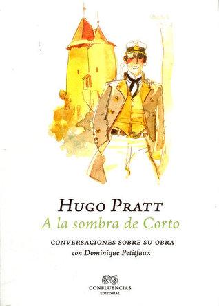 A la sombra de Corto: Conversaciones sobre su obra Hugo Pratt