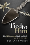 Tied to Him (The Billionaire's Beck and Call, #3)