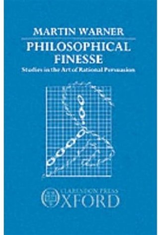 Philosophical Finesse: Studies in the Art of Rational Persuasion  by  Martin Warner
